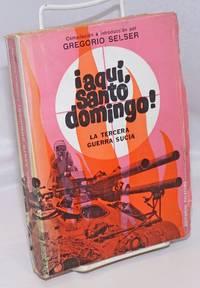 image of Aqui, Santo Domingo! La Tercera Guerra Sucia. Con 22 grabados