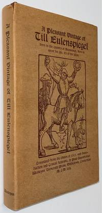 image of A pleasant vintage of Till Eulenspiegel, born in the country of Brunswick. How he spent his life. 95 of his tales. Translated from the edition of 1515, with introduction and critical appendix by Paul Oppenheimer