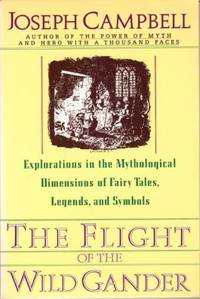 The Flight of the Wild Gander: Explorations in the Mythological Dimensions of Fairy Tales,...