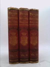 image of History of the Reign of Philip the Second, King of Spain - Volumes I, II, and III