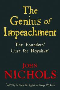 image of The Genius of Impeachment: The Founders' Cure for Royalism and Why It Must Be Applied to George W. Bush