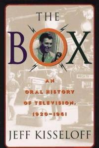 The Box : An Oral History of Television, 1920-1961 by Jeff Kisseloff - 1995
