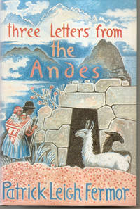 Three Letters from the Andes by FERMOR: Patrick Leigh - Hardcover - 1991 - from Hockley Books (SKU: 003973)