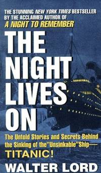 The Night Lives on: The Untold Stories and Secrets Behind the Sinking of the 'Unsinkable'...
