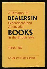 A Directory of Second Hand and Antiquarian Dealers in Books In the British Isles 1984-1986