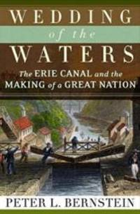 image of Wedding Of The Waters: The Erie Canal And The Making Of A Great Nation