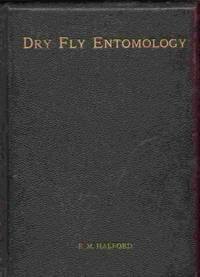 Dry Fly Entomology: a Brief Description of Leading Types of Natural  Insects Serving As Food for Trout & Grayling with the 100 Best Patterns  of Floating Flies and the Various Methods of Dressing Them