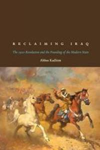 Reclaiming Iraq: The 1920 Revolution and the Founding of the Modern State by Abbas Kadhim - Paperback - 2013-04-03 - from Books Express and Biblio.com