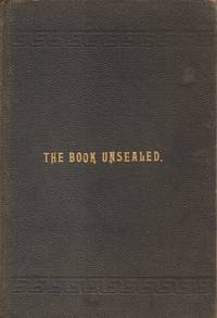 Book Unsealed - An Exposition of Prophecy and American Antiquities - The  Claims of the Book of Mormon Examined and Sustained