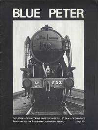 Blue Peter: The Story of Britain's Most Powerful Steam Locomotive