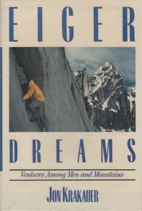 Eiger Dreams. Ventures Among Men and Mountains