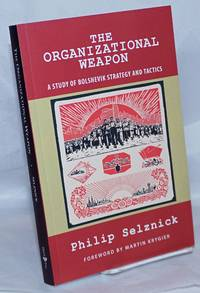 image of The Organizational Weapon: A study of Bolshevik strategy and tactics