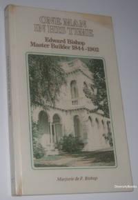 ONE MAN IN HIS TIME : Edward Bishop Master Builder 1844-1902  (Signed Copy)