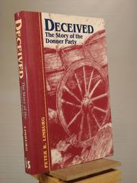 Deceived: The Story of the Donner Party by Peter R. Limburg - Hardcover - Unknown Unknown - 1998 - from Henniker Book Farm and Biblio.co.uk