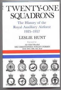 TWENTY-ONE SQUADRONS.  THE HISTORY OF THE ROYAL AUXILIARY AIR FORCE:  1925-1957.