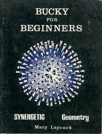 Bucky for Beginners: Synergetic Geometry by  Mary Laycock - Paperback - 1984 - from M Hofferber Books and Biblio.com