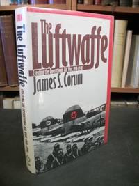The Luftwaffe: Creating the Operational Air War 1918-1940