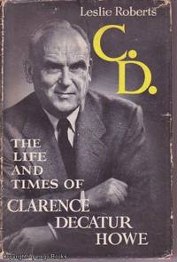 C.D.: The Life and Times of Clarence Decatur Howe
