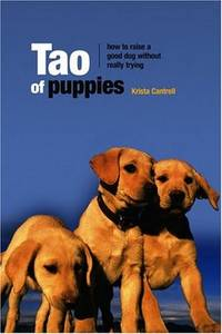 Tao of Puppies : How to Raise a Good Dog Without Really Trying