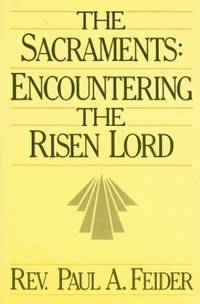 The Sacraments: Encountering the Risen Lord by  Paul A Feider - Paperback - from World of Books Ltd and Biblio.com