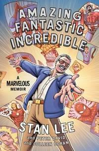 Amazing Fantastic Incredible : A Marvelous Memoir