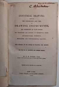 Industrial Drawing; Comprising the Description and Uses of Drawing Instruments, the Construction of Plane Figures, the Projections and Sections of Geometrical Solids Architectural Elements, Mechanism, and Topographical Drawing; With Remarks of the Method of Teaching on the Subject
