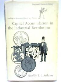 Capital Accumulation in the Industrial Revolution by B L Anderson - Hardcover - 1974 - from World of Rare Books (SKU: 1564407841BJF)