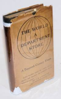 The world, a department store; a story of life under a cooperative system. With illustrations by Harry C. Wilkinson