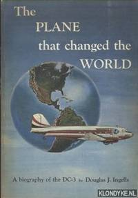 The plane that changed the world. A biography of the DC-3