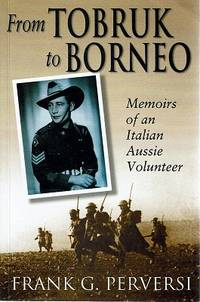 From Tobruk To Borneo: Memoirs Of An Italian Volunteer