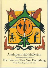 A Mindent Lato Kiralylany / The Princess That Saw Everything: Twenty-Four Hungarian Folk Tales