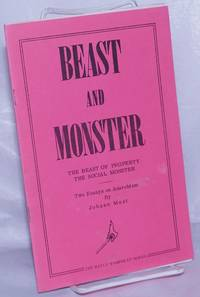 image of Beast and Monster;The Beast of Property; The Social Monster: Two Essays on Anarchism