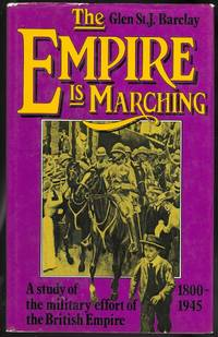 image of THE EMPIRE IS MARCHING: A STUDY OF THE MILITARY EFFORT OF THE BRITISH EMPIRE 1800-1945.