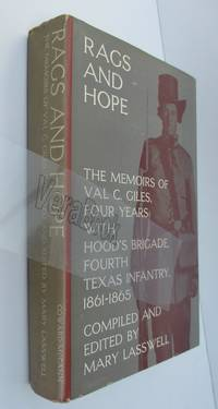 Rags And Hope The Recollections of Val C. Giles, Four Years With Hoods Brigade, Fourth Texas Infantry 1861-1865