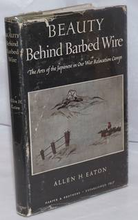 Beauty behind barbed wire; the arts of the Japanese in our war relocation camps, illustrated