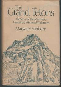 The Grand Tetons: The Story of the Men Who Tamed the Western Wilderness