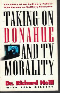 image of Taking On Donahue And Tv Morality Story of an Ordinary Father Who Became  an Unlikely Champion