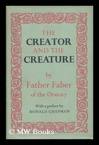 The Creator and the creature, or, The wonders of divine love / by Frederick William Faber ; with...