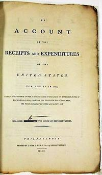 AN ACCOUNT OF THE RECEIPTS AND EXPENDITURES OF THE UNITED STATES, FOR THE YEAR 1793. STATED IN PURSUANCE OF THE STANDING ORDER OF THE HOUSE OF REPRESENTATIVES OF THE UNITED STATES, PASSED ON THE THIRTIETH DAY OF DECEMBER, ONE THOUSAND SEVEN HUNDRED AND NINETY-ONE. PUBLISHED FOR THE HOUSE OF REPRESENTATIVES