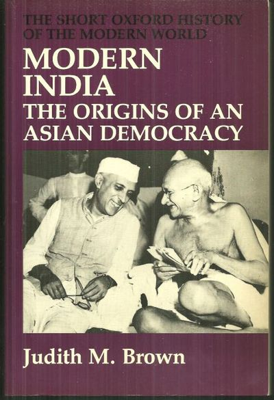 MODERN INDIA The Origins of an Asian Democracy, Brown, Judith M.