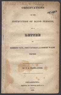 Observations on the instruction of blind persons, in a letter to Roberts Vaux, John Vaughan and Robert Walsh, esquires.
