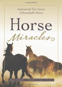 Horse Miracles (Relauch): Inspirational True Stories of Remarkable Horses by  Brad Steiger - Paperback - from World of Books Ltd and Biblio.com