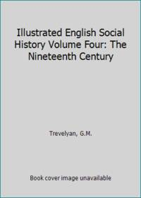 image of Illustrated English Social History Volume Four: The Nineteenth Century