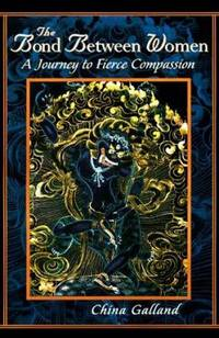 The Bond Between Women : A Journey to Fierce Compassion