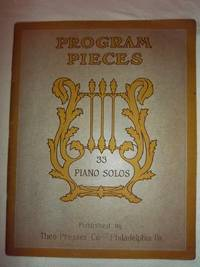 Program Pieces: 33 Piano Solos (Program Pieces for the Pianoforte - A Collection of Recital Numbers)