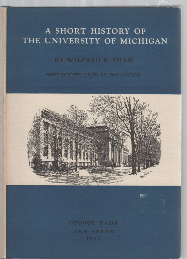 A Short History Of The University Of Michigan by Wilfred B Shaw - Hardcover  - 2nd Edition - 1937 - from McCormick Books and Biblio com