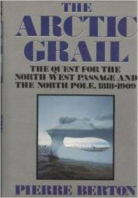 image of Arctic Grail: The Quest for the Northwest Passage and the North Pole, 1818-1909, The