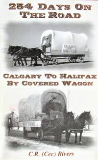 254 Days on the Road. Calgary to Halifax By Covered Wagon