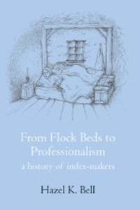 FROM FLOCK BEDS TO PROFESSIONALISM: A HISTORY OF INDEX-MAKERS