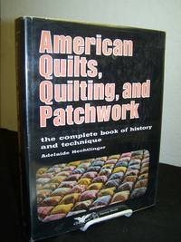 American Quilts, Quilting and Patchwork, the Complete Book of History and Technique.
